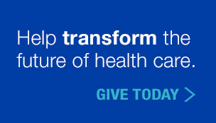 Help transform the future of health care. Give today.